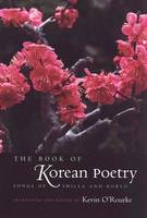 The Book of Korean Poetry Songs of Shilla and Koryo by Kevin O'Rourke