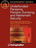 Underfunded Pensions, Pension Dumping, and Retirement Security Pension Funds, the Pension Benefit Guarantee Corporation (PBGC), Bailout Risks, Impact on the Federal Budget, and the Pension Protection  by Peter Orszag, Patrick Purcell