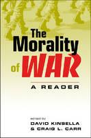 The Morality of War A Reader by David Kinsella