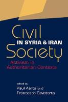 Civil Society in Syria and Iran Activism in Authoritarian Contexts by Paul Aarts