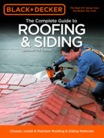 The Complete Guide to Roofing & Siding (Black & Decker) Choose, Install & Maintain Roofing & Siding Materials by Chris Marshall, Creative Publishing International