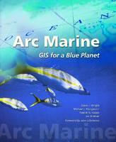 Arc Marine GIS for a Blue Planet by Dawn J. Wright, Michael J. Blongewicz, Patrick N. Halpin, Joe Breman