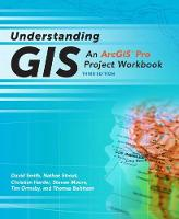 Understanding GIS An ArcGIS Pro Project Workbook by Christian Harder, Tim Ormsby