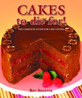 Cakes to Die For! by Bev Shaffer