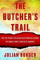 The Butcher's Trail How the Search for Balkan War Criminals Became the World's Most Successful Manhunt by Julian Broger