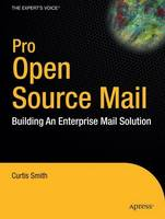 Pro Open Source Mail Building an Enterprise Mail Solution by Curtis Smith