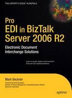 Pro EDI in BizTalk Server 2006 R2 Electronic Document Interchange Solutions by Mark Beckner