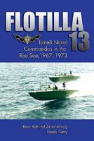 Flotilla 13 Israeli Naval Commandoes in the Red Sea, 1967-1973 by Ze'Ev Almog