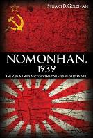 Nomonhan, 1939 The Red Army's Victory That Shaped World War II by Stuart D Goldman