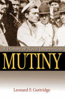 Mutiny A History of Naval Insurrection by Leonard F. Guttridge