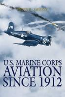 U S Marine Corps Aviation Since 1912 by Peter B. Mersky