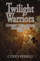 Twilight Warriors Covert Air Operations Against the USSR by Curtis Peebles