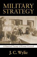 Military Strategy A General Theory of Power Control by J. C. Wylie