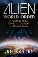 Alien World Order The Reptilian Plan to Divide and Conquer the Human Race by Len Kasten