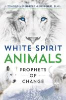 White Spirit Animals Prophets of Change by J. Zohara Meyerhoff Hieronimus