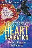 The Lost Art of Heart Navigation A Modern Shaman's Field Manual by Jeff D. Nixa