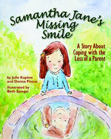 Samantha Jane's Missing Smile A Story About Coping with the Loss of a Parent by Julie Kaplow, Donna B. Pincus