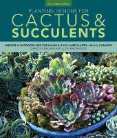 Planting Designs for Cactus & Succulents Indoor and Outdoor Projects for Unique, Easy-Care Plants--in All Climates by Sharon Asakawa, John Bagnasco, Robyn M. Foreman, Shaun Buchanan