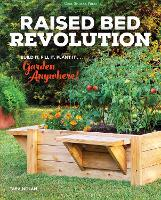 Raised Bed Revolution Build It, Fill It, Plant It ... Garden Anywhere! by Tara Nolan