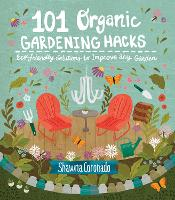 101 Organic Gardening Hacks Eco-Friendly Solutions to Improve Any Garden by Shawna Coronado