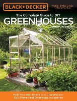 Black & Decker The Complete Guide to DIY Greenhouses, Updated 2nd Edition Build Your Own Greenhouses, Hoophouses, Cold Frames & Greenhouse Accessories by Editors of Cool Springs Press