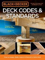 Black & Decker Deck Codes & Standards How to Design, Build, Inspect & Maintain a Safer Deck by Bruce A. Barker