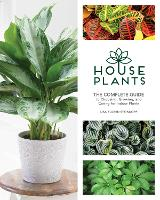 Houseplants The Complete Guide to Choosing, Growing, and Caring for Indoor Plants by Lisa Eldred Steinkopf