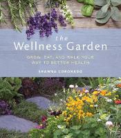 The Wellness Garden Grow, Eat, and Walk Your Way to Better Health by Shawna Coronado