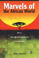 Marvels Of The African World Africa, New World Connections, and Identities by Niyi Afolabi