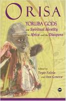 Orisa Yoruba Gods and Spiritual Identity in Africa and the Diaspora by Toyin Falola