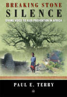 Breaking Stone Silence Giving Voice to AIDS Prevention in Africa by Paul E. Terry