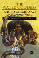 The Water Goddess In Igbo Cosmology Ogbuide of Oguta Lake by Sabine Jell Bahlsen