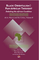 Black Orientalism And Pan-african Thought Debating the African Condition: Ali A Mazrui and His Critics, Volume III by Alamin M. Mazrui
