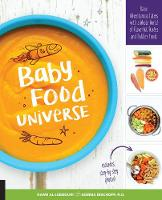 Baby Food Universe Raise Adventurous Eaters with a Whole World of Flavorful Purees and Toddler Foods by Kawn Al-Jabbouri, Gemma Bischoff