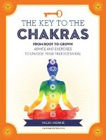 The Key to the Chakras From Root to Crown: Advice and Exercises to Unlock Your True Potential by Vicki Howie