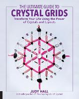 The Ultimate Guide to Crystal Grids Transform Your Life Using the Power of Crystals and Layouts by Judy Hall