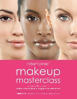 Robert Jones' Makeup Masterclass A Complete Course in Makeup for All Levels, Beginner to Advanced by Robert Jones