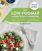 The Low-FODMAP 6-Week Plan and Cookbook A Step-by-Step Program of Recipes and Meal Plans. Alleviate IBS and Digestive Discomfort! by Suzanne Perazzini