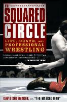 The Squared Circle Life, Death and Professional Wrestling by David Shoemaker