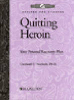 Quitting Heroin Your Personal Recovery Plan: Workbook by Cardwell C. Nuckols