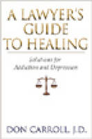 A Lawyers Guide To Healing by Don Carroll