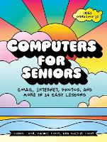 Computers For Seniors Get Stuff Done in 13 Easy Lessons by Carrie Ewin, Chris Ewin, Cheryl Ewin