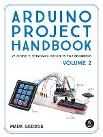 Arduino Project Handbook, Volume 2 25 More Practical Projects to Get You Started by Mark Geddes
