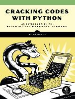 Cracking Codes With Python An Introduction to Building and Breaking Ciphers by Albert Sweigart