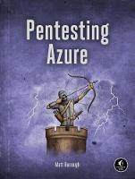 Pentesting Azure The Definitive Guide to Attack and Defense by Matt Burrough
