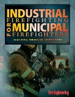Industrial Firefighting for Municipal Firefighters by Craig H. Shelley, Anthony R. Cole, Timothy E. Markley
