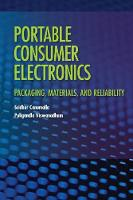 Portable Consumer Electronics Packaging, Materials, and Reliability by Sridhar Canumalla, Puligandla Viswanadham