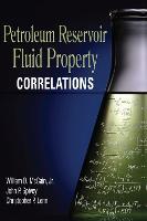 Petroleum Reservoir Fluid Property Correlations by William D., Jr. McCain, John Paul Spivey, Christopher P. Lenn