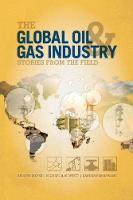 The Global Oil and Gas Industry Case Studies from the Field by Andrew Inkpen, Michael H. Moffett, Kannan Ramaswamy