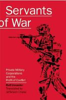 Servants of War Private Military Corporations and the Profit of Conflict by Rolf Uesseler